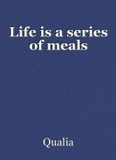 Life is a series of meals