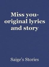 Miss you- original lyrics and story