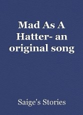 Mad As A Hatter- an original song