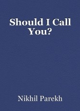 Should I Call You?