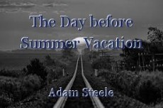 The Day before Summer Vacation