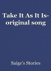 Take It As It Is- original song