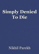 Simply Denied To Die
