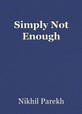 Simply Not Enough