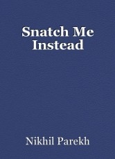 Snatch Me Instead