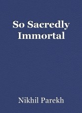 So Sacredly Immortal