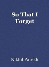 So That I Forget