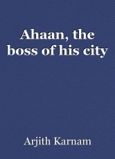 Ahaan, the boss of his city