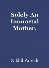 Solely An Immortal Mother.