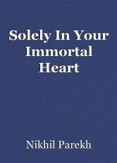 Solely In Your Immortal Heart