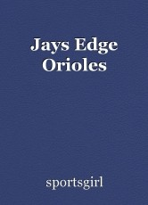 Jays Edge Orioles
