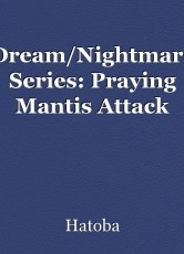 Dream/Nightmare Series: Praying Mantis Attack