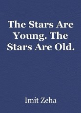 The Stars Are Young. The Stars Are Old.