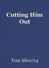 Cutting Him Out