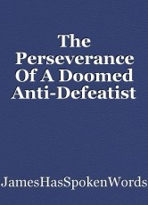 The Perseverance Of A Doomed Anti-Defeatist
