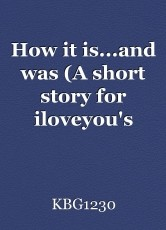 How it is...and was (A short story for iloveyou's horror/romance challenge!)