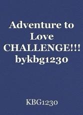 Adventure to Love CHALLENGE!!! bykbg1230