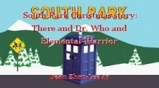South Park Christmas story: There and Dr. Who and Elemental Warrior