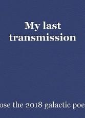 My last transmission