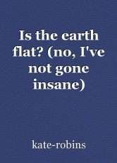 Is the earth flat? (no, I've not gone insane)