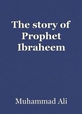 The story of Prophet Ibraheem