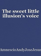 The sweet little illusion's voice