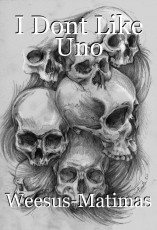 I Dont Like Uno
