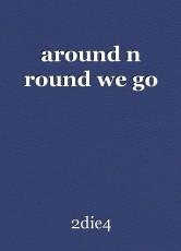around n round we go
