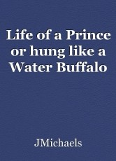 Life of a Prince or hung like a Water Buffalo