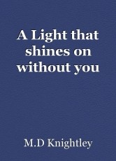A Light that shines on without you