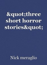 """three short horror stories"""