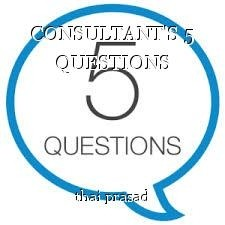 CONSULTANT'S 5 QUESTIONS