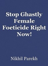 Stop Ghastly Female Foeticide Right Now!