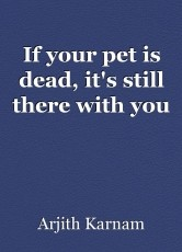 If your pet is dead, it's still there with you