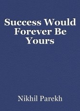 Success Would Forever Be Yours