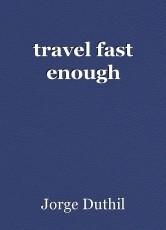 travel fast enough