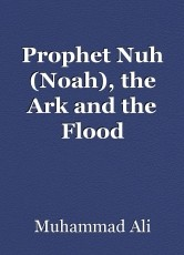 Prophet Nuh (Noah), the Ark and the Flood