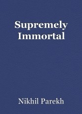 Supremely Immortal