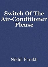 Switch Of The Air-Conditioner Please