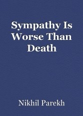 Sympathy Is Worse Than Death
