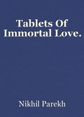 Tablets Of Immortal Love.