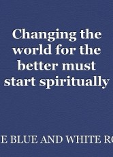 Changing the world for the better must start spiritually in shifting energy