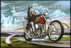 Whenever I Ride My Harley