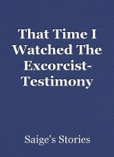 That Time I Watched The Excorcist- Testimony