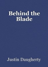 Behind the Blade