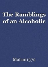 The Ramblings of an Alcoholic