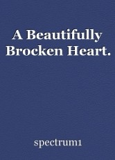 A Beautifully Brocken Heart.