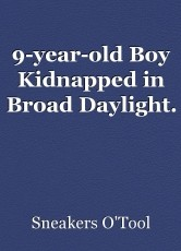 9-year-old Boy Kidnapped in Broad Daylight.