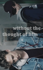 Without the Thought of Him