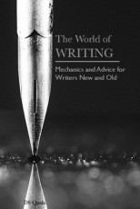 The World of Writing: Mechanics and Advice for Writers New and Old